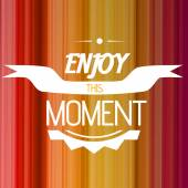 Enjoy the moment. — Stock Vector