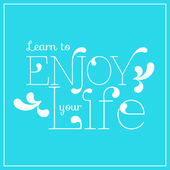 Learn to enjoy your life — Stock Vector
