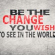 Be The Change You Wish to See in the World — Stock Photo #62065065