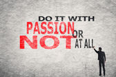 Do It With Passion Or Not At All — Stock Photo