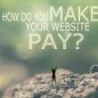 How Do You Make Your Website Pay? — Stock Photo #62568253