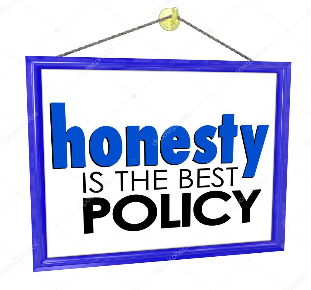 honesty is the best policy The truth hurts let's be honest, sometimes a simple lie is necessary to keep the peace.