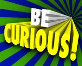 Be Curious 3d Words Inquisitive Knowledge Information — Stock Photo