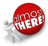 Almost There words on a 3d ball rolled by a person — Stock Photo