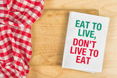 Eat To Live, Don't Live To Eat — Stock Photo