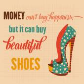 """""""Money can't buy happiness, but it can buy beautiful shoes"""", Quote Typographic Background, vector format — Stock Vector"""