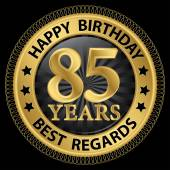 85 years happy birthday best regards gold label,vector illustrat — Vettoriale Stock