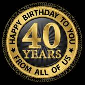 40 years happy birthday to you from all of us gold label,vector  — Stock Vector