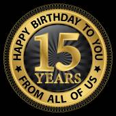 15 years happy birthday to you from all of us gold label,vector  — Stock Vector