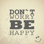 Quote Dont worry be happy on grunge grey background — Stock Vector