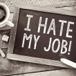 Blackboard with I Hate My Job sign — Stock Photo #57326457