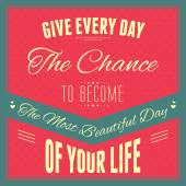 "Typography : ""Give every day the chance to become the most beaut — Stock Vector"