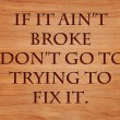 If it ain't broke don't go to trying to fix it - an old west saying — Stock Photo #71278793