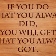 If you do what you always did, you will get what you always got - quote by unknown author on wooden red oak background — Stock Photo #71278797