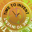 Постер, плакат: Time To Invent Means Innovations Make And Inventions