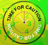 Time For Caution Represents Advisory Cautious And Beware — Stock Photo