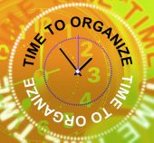 Time To Organize Indicates Organizing Organization And Structure — Stock Photo