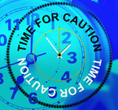 Time For Caution Means Forewarn Beware And Advisory — Stock Photo
