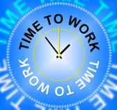 Time To Work Represents Hiring Hire And Worked — Stock Photo