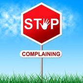 Stop Complaining Means Warning Sign And Caution — Stock Photo