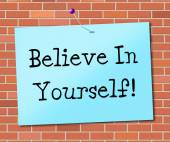 Believe In Yourself Represents Believing Belief And Confidence — Stock Photo