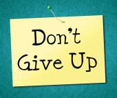Don't Give Up Represents Motivate Commitment And Succeed — Stock Photo