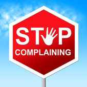 Stop Complaining Represents Restriction Stopped And Unacceptable — Stock Photo