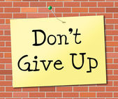Don't Give Up Indicates Encouragement Motivation And Succeed — Stock Photo