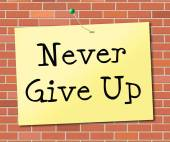 Never Give Up Indicates Motivating Commitment And Succeed — Stock Photo