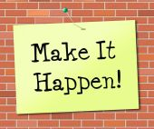 Make It Happen Indicates Achieve Positive And Determination — Stock Photo