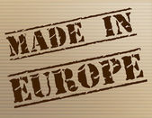 Made In Europe Represents Manufactured Manufacturing And Trade — Stock Photo