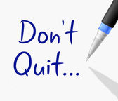 Don't Quit Represents Keep Trying And Continue — Stock Photo
