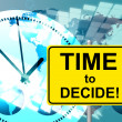 Time To Decide Represents At The Moment And Choosing — Stock Photo #56006505
