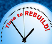 Time To Rebuild Represents Right Now And Presently — Stock Photo