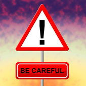 Be Careful Indicates Beware Safety And Placard — Stock Photo