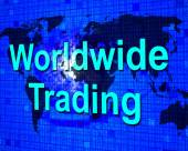 Worldwide Trading Means Buy Globally And Export — Stock Photo