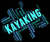 Kayaking Word Represents Water Sports And Canoe — Stock Photo