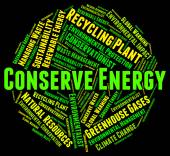 Conserve Energy Shows Power Source And Conservation — Stock Photo