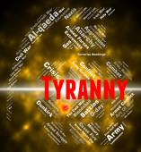 Tyranny Word Represents Reign Of Terror And Autocracy — Stock Photo
