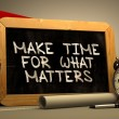 Make Time for What Matters - Chalkboard with Hand Drawn Text. — Stok fotoğraf #83960802