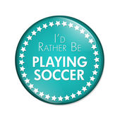 I'd Rather Be Playing Soccer Button — Stock Photo