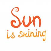 Lettering calligraphic phrase SUN IS SHINING — Stock Vector