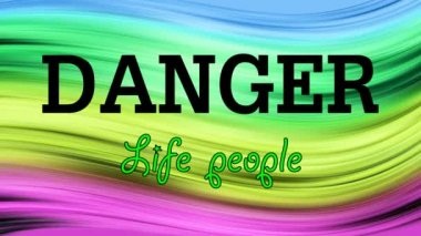 Writing DANGER Life people on the colored background — Stock Video