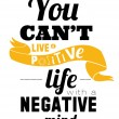 Stylish typographic poster design in hipster -You can't live a positive life with a negative. — Stock Vector #53508703