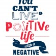 Stylish typographic poster design in hipster -You can't live a positive life with a negative. — Stock Vector #53508727