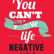 Stylish typographic poster design in hipster -You can't live a positive life with a negative. — Stock Vector #53508775