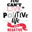 Stylish typographic poster design in hipster -You can't live a positive life with a negative. — Stock Vector #53508785