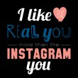 Постер, плакат: Cool motivate card I like the real you more than the instagram you