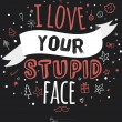 I love your stupid face — Stock Vector #60668087