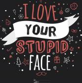 I love your stupid face — Stock Vector